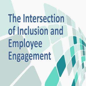 The Intersection of Inclusion and Employee Engagement